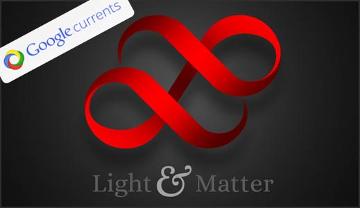 Light and Matter on Google Currents